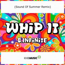 B.INFINITE - WHIP IT (SOUND OF SUMMER REMIX)